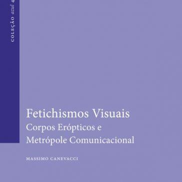 Fetichismos Visuais – Corpos Erópticos e Metrópole Comunicacional