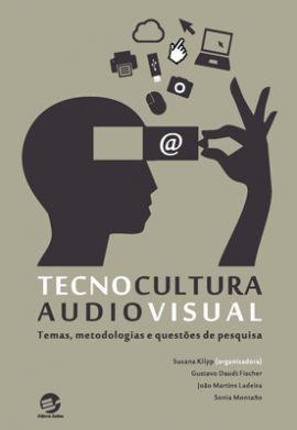 Tecnocultura Audiovisual: temas, metodologias e questões de pesquisa