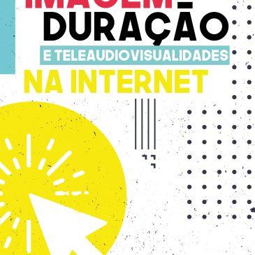 Imagem-Duração e Teleaudiovisualidades na Internet