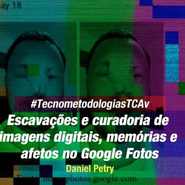 #TecnometodologiasTcav: Escavações e curadoria de imagens digitais, memórias e afetos no Google Fotos