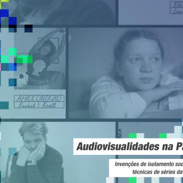 Audiovisualidades na Pandemia: Invenções de isolamento social em imagens técnicas de séries da Netflix e Vimeo