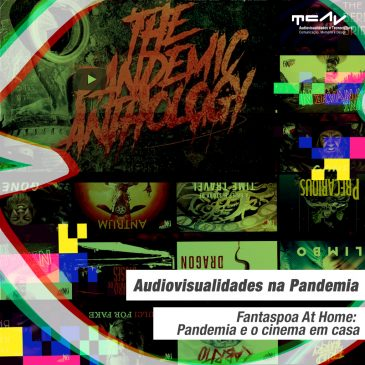 Audiovisualidades na Pandemia – Fantaspoa At Home: Pandemia e o cinema em casa