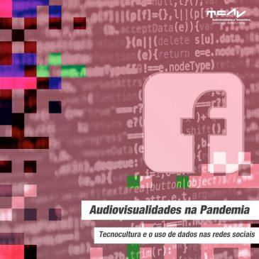 Audiovisualidades na Pandemia –    Tecnocultura e o uso de dados                          nas redes sociais
