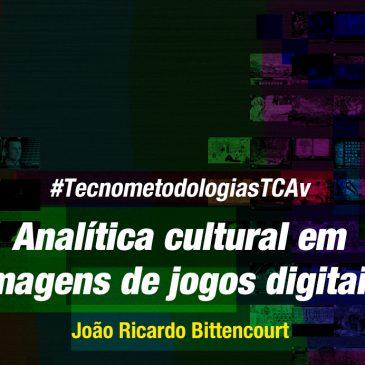 #TecnometodologiasTCAv: Analítica cultural em imagens de jogos digitais.