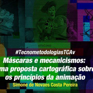 #TecnometodologiasTCAv | Máscaras e mecanicismos: uma proposta cartográfica sobre os princípios da animação