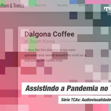 """""""Assistindo a Pandemia"""": o que as tendências do YouTube revelam sobre as pessoas durante o COVID-19"""