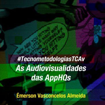 #TecnometodologiasTCAv – As audiovisualidades das AppHQs