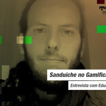 Sanduíche no Gamification Lab – Entrevista com Eduardo Luersen