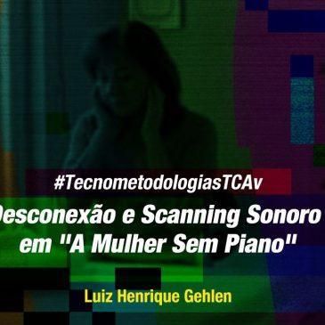 """#TecnometodologiasTCAv – Desconexão e Scanning Sonoro em """"A Mulher Sem Piano"""""""
