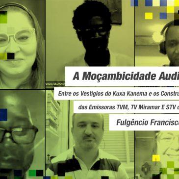 A Moçambicidade Audiovisual: Entre os Vestígios do Kuxa Kanema e os Construtos Televisivos das Emissoras TVM, TV Miramar E STV de Moçambique