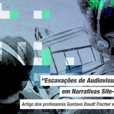"""""""Escavações de Audiovisualidades em Narrativas Site-specific"""" – publicação de artigo do Prof. Dr. Gustavo Daudt Fischer e o Prof. Dr. Tiago Lopes"""