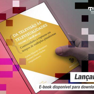 """Lançamento: ebook """"Da Televisão às Televisualidades: Continuidades e Rupturas em Tempos de Múltiplas Plataformas"""""""