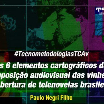 #TecnometodologiasTcav: os 6 elementos cartográficos de composição audiovisual das vinhetas de abertura de telenovelas brasileiras