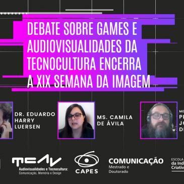 Debate sobre games e audiovisualidades da Tecnocultura encerra a XIX Semana da Imagem