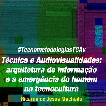 #TecnometodologiasTCAv: arquitetura de informação e a emergência do homem na tecnocultura