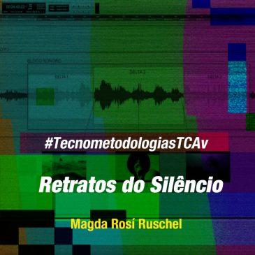 #TecnometodologiasTCAv: Retratos do Silêncio