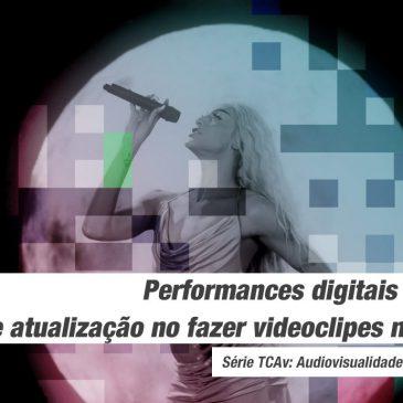 Performances digitais ao vivo e atualização no fazer videoclipes musicais